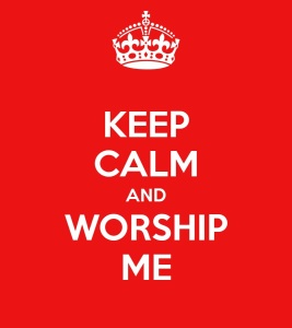 keep-calm-and-worship-me-41